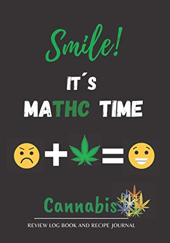 SMILE! IT´S MATH TIME. CANNABIS REVIEW LOG BOOK AND RECIPE JOURNAL: Test and review different types of marijuana, its effects on body and prepare your ... recipes   For recreational and medicinal use