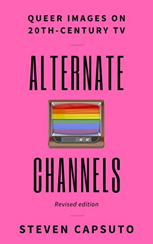 Alternate Channels: Queer Images on 20th-Century TV (revised edition) (English Edition)