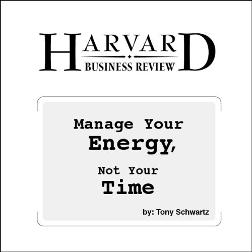 Manage Your Energy, Not Your Time cover art