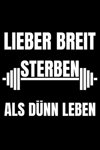 Lieber Breit Sterben Als Dünn Leben: Detailliertes Trainingsplan Buch Geschenk Fitness Trainer Personal zur Motivation Bodybuilding Krafttraining und ... Notizen I Größe 6 x 9 I 120 Seiten