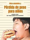 Dieta saludable y pérdida de peso: consejos para mejorar los hábitos alimenticios de los niños y tener un estilo de vida saludable: Perder peso no tiene porqué ser aburrido