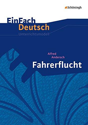EinFach Deutsch Unterrichtsmodelle: Alfred Andersch: Fahrerflucht: Klassen 8 - 10