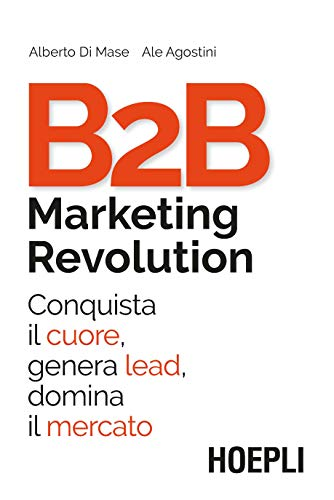 B2B Marketing Revolution. Conquista il cuore, genera lead, domina il mercato