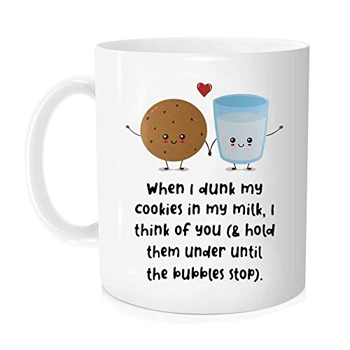When I Dunk My Cookies In My Milk I Think Of You  Novelty Coffee Mug  11oz