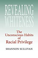 Revealing Whiteness: The Unconscious Habits of Racial Privilege (American Philosophy) by Shannon Sullivan(2006-03-28)