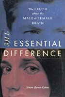 The Essential Difference: The Truth About The Male And Female Brain