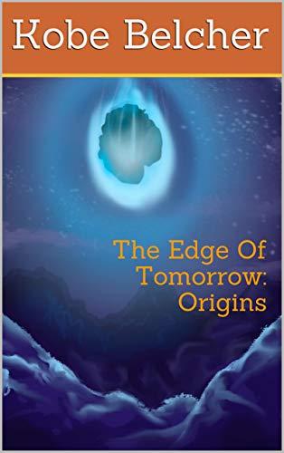 The Edge Of Tomorrow:Origins (English Edition)