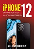 iPhone 12: The Ultimate Tips and Tricks on How to Use Your iPhone 12 Series with iOS 14 in the Best Optimal Way (English Edition)