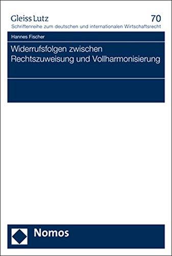 Widerrufsfolgen zwischen Rechtszuweisung und Vollharmonisierung: 70 (Gleiss Lutz Schriftenreihe Zum Deutschen Und Internationalen Wirtschaftsrecht)