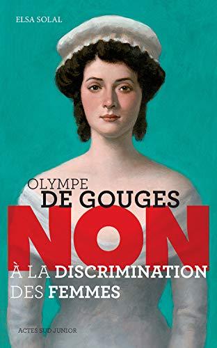 """Olympe de Gouges : """"Non à la discrimination des femmes"""""""
