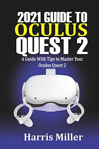 2021 Guide to Oculus Quest 2: A Guide With Tips to Master Your Oculus Quest 2
