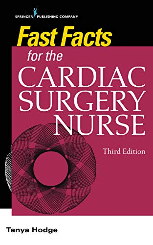 Fast Facts for the Cardiac Surgery Nurse, Third Edition: Caring for Cardiac Surgery Patients