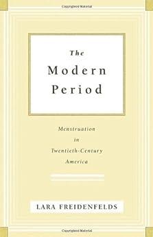 The Modern Period: Menstruation in Twentieth-Century America (English Edition) van [Lara Freidenfelds]