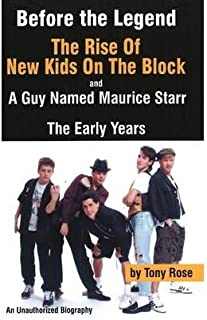 [Before the Legend: The Rise of New Kids on the Block... and a Guy Named Maurice Starr: An Unauthorized Biography: The Early Years: An Unauthorized Biography] [Author: Rose, Tony] [May, 2008]