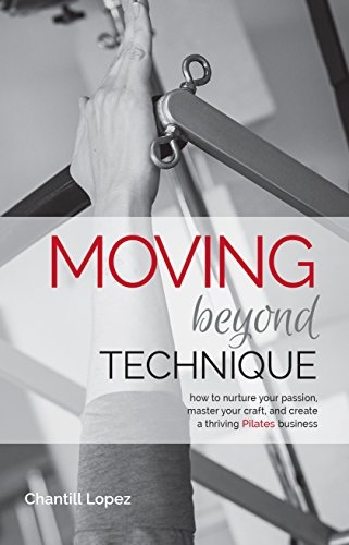 Moving Beyond Technique, 2nd Edition: How to nurture your passion, master your craft, and create a thriving Pilates business (English Edition)
