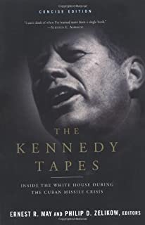 By Ernest R. May - The Kennedy Tapes: Inside the White House During the Cuban Missile Crisis