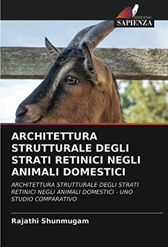 ARCHITETTURA STRUTTURALE DEGLI STRATI RETINICI NEGLI ANIMALI DOMESTICI: ARCHITETTURA STRUTTURALE DEGLI STRATI RETINICI NEGLI ANIMALI DOMESTICI - UNO STUDIO COMPARATIVO