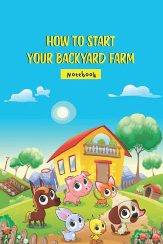 How To Start Your Backyard Farm Notebook: Notebook|Journal| Diary/ Lined - Size 6x9 Inches 100 Pages