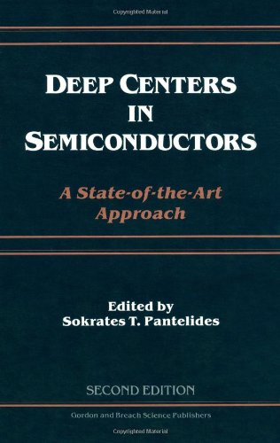 Pantelides, S: Deep Centers in Semiconductors: A State-of-the-art Approach