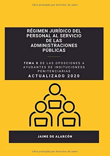 Régimen jurídico del personal al servicio de las Administraciones Públicas: Tema 8 de la primera parte de las oposiciones a Ayudantes de Instituciones Penitenciarias