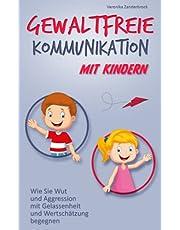 Gewaltfreie Kommunikation mit Kindern: Wie Sie Wut und Aggression mit Gelassenheit und Wertschätzung begegnen