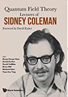 Quantum Field Theory: Lectures of Sidney Coleman