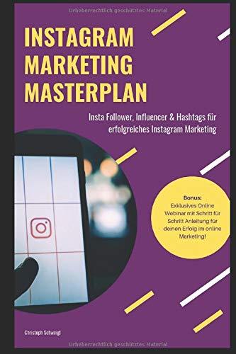 Instagram Marketing Masterplan: Insta Follower, Influencer & Hashtags für erfolgreiches Instagram Marketing