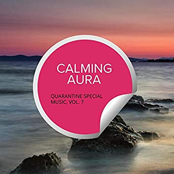 Calming Aura - Quarantine Special Music, Vol. 7