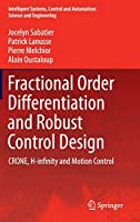 Fractional Order Differentiation and Robust Control Design: CRONE, H-infinity and Motion Control (Intelligent Systems, Control and Automation: Science and Engineering (77))