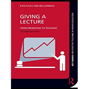 Giving a Lecture: From Presenting to Teaching (Key Guides for Effective Teaching in Higher Education) Kindle Edition