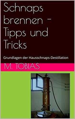 Schnaps brennen - Tipps und Tricks: Grundlagen der Hausschnaps-Destillation