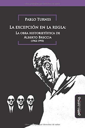 La excepción en La Regla: La Obra Historietística De Alberto Breccia (1962-1993): 7 (Historia del Arte argentino y latinoamericano)