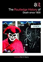The Routledge History of Death since 1800 (Routledge Histories)