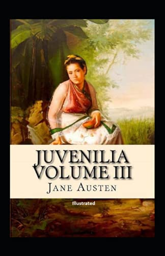 Juvenilia ? Volume III Illustrated