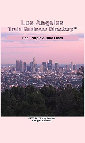 Los Angeles Light Rail Train Business Directory Travel Guide - Red, Purple & Blue Lines (2017) (English Edition)