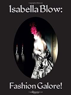 Isabella Blow: Fashion Galore! by Caroline Evans Alexander Fury Shonagh Marshall(2014-02-04)