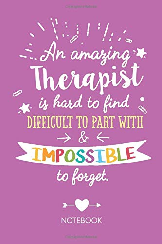 An amazing Therapist is hard to find difficult to part with & impossible to forget: Notebook, Great Therapist Gifts for Men & Women, Occupational, Physical, Marriage, Mental Therapists and many more