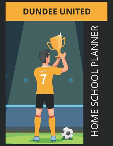Dundee United Home School Planner: Dundee United FC Journal, Dundee United Football Club, Dundee United FC Diary, Dundee United FC Planner, Dundee United FC