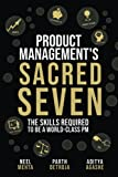 Product Management's Sacred Seven: The Skills Required to Crush Product Manager Interviews and be a World-Class PM (Fast Forward Your Product Career: The Two Books Required to Land Any PM Job)