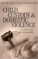 Child Custody and Domestic Violence: A Call for Safety and Accountability by Peter G. Jaffe Nancy K. D. Lemon Samantha Poisson(2002-11-14)