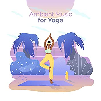 Ambient Music for Yoga: Soothing Sounds for Deep Meditation, Inner Balance, Zen, Asian Relaxation, Inner Focus, Yoga Training, Meditation Music Zone