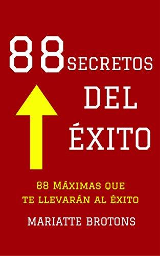 88 Secretos del Éxito: 88 Máximas que te llevarán al éxito