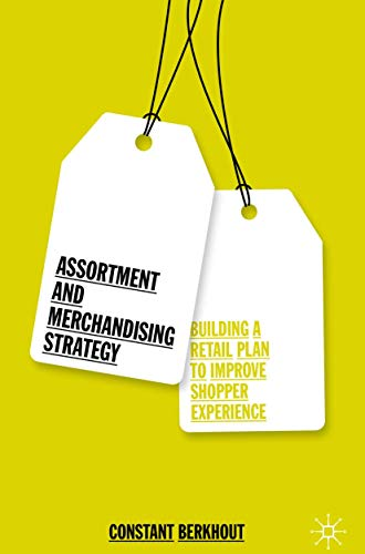 Assortment and Merchandising Strategy: Building a Retail Plan to Improve Shopper Experience