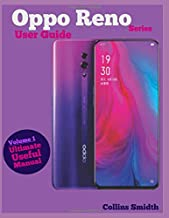 Oppo Reno Series User Guide: Ultimate Useful Manual; A guide you should buy with your phone