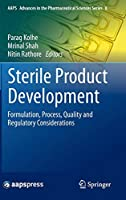 Sterile Product Development: Formulation, Process, Quality and Regulatory Considerations (AAPS Advances in the Pharmaceutical Sciences Series (6))