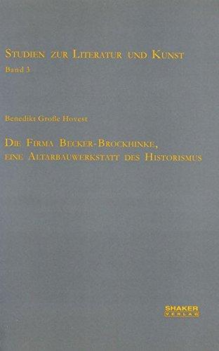 Die Firma Becker-Brockhinke, eine Altarbauwerkstatt des Historismus (Studien zur Literatur und Kunst)