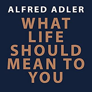 What Life Should Mean to You                   By:                                                                                                                                 Alfred Adler                               Narrated by:                                                                                                                                 Chris Matthews                      Length: 6 hrs and 35 mins     14 ratings     Overall 3.9