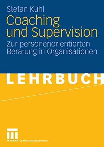 Coaching und Supervision: Zur personenorientierten Beratung in Organisationen