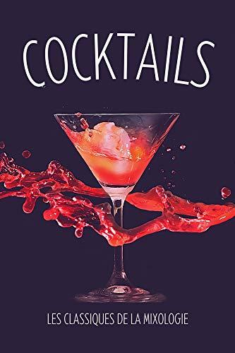 Cocktails - Les classiques de la mixologie: 50 recettes de cocktails: Les classiques, trendys et mocktails | Livre recette cocktail | Cocktail sans alcool | Livre coktail | Recettes cocktail