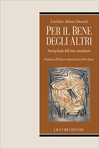 Per il bene degli altri: Antropologia dell'aiuto umanitario Prefazione all'edizione italiana di Jean-Pierre Dozon: Antropologia dell'aiuto umanitario  ... di Jean-Pierre Dozon (Italian Edition)